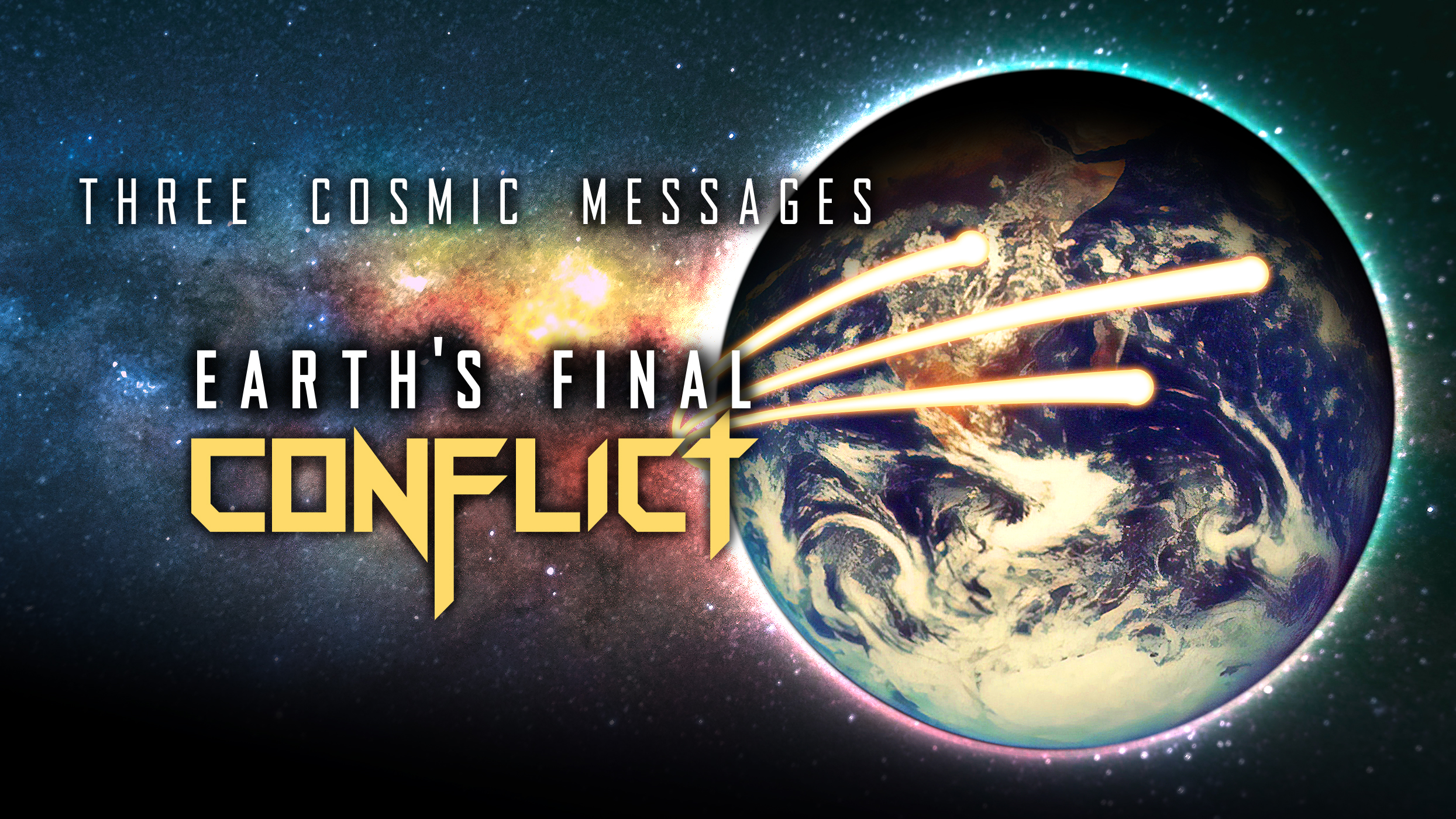 Three Cosmic Messages Earth's Final Conflict
